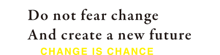 Do not fear change And create a new future